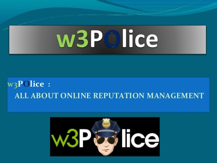 w3POlice : ALL ABOUT ONLINE REPUTATION MANAGEMENT