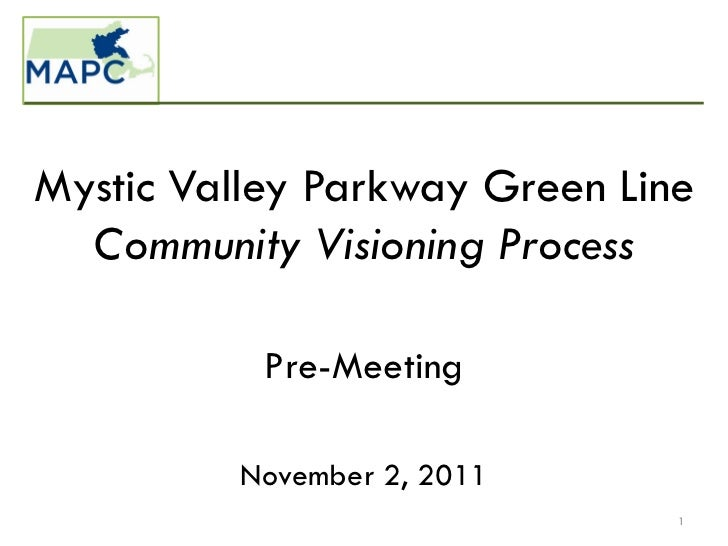 Mystic Valley Parkway Green Line  Community Visioning Process           Pre-Meeting         November 2, 2011              ...