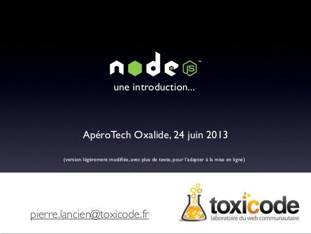 une introduction...  ApéroTech Oxalide, 24 juin 2013 (version légèrement modifiée, avec plus de texte, pour l'adapter à la ...
