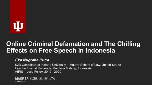Online Criminal Defamation and The Chilling Effects on Free Speech in Indonesia Eka Nugraha Putra SJD Candidate at Indiana...