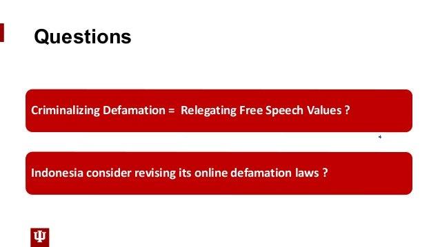 Criminalizing Defamation = Relegating Free Speech Values ? Indonesia consider revising its online defamation laws ? Questi...