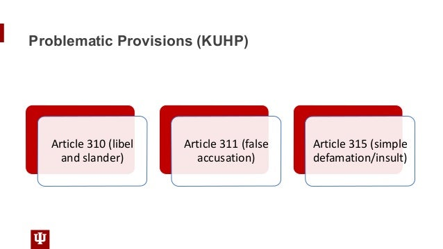 Problematic Provisions (KUHP) Article 310 (libel and slander) Article 311 (false accusation) Article 315 (simple defamatio...