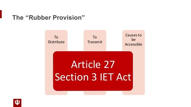 """The """"Rubber Provision"""" Causes to be Accessible To Transmit To Distribute Article 27 Section 3 IET Act"""
