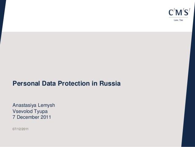 Personal Data Protection in RussiaAnastasiya LemyshVsevolod Tyupa7 December 201107/12/2011