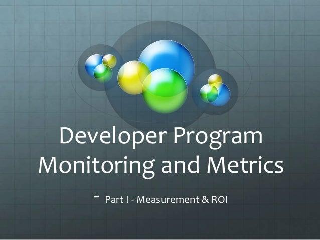 Developer Program Monitoring and Metrics - Part I - Measurement & ROI