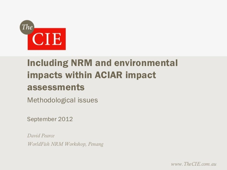 Including NRM and environmentalimpacts within ACIAR impactassessmentsMethodological issuesSeptember 2012David PearceWorldF...