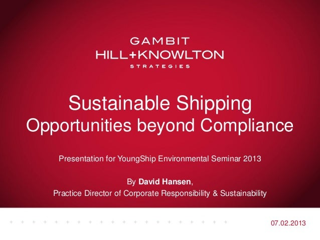 Sustainable ShippingOpportunities beyond Compliance    Presentation for YoungShip Environmental Seminar 2013              ...