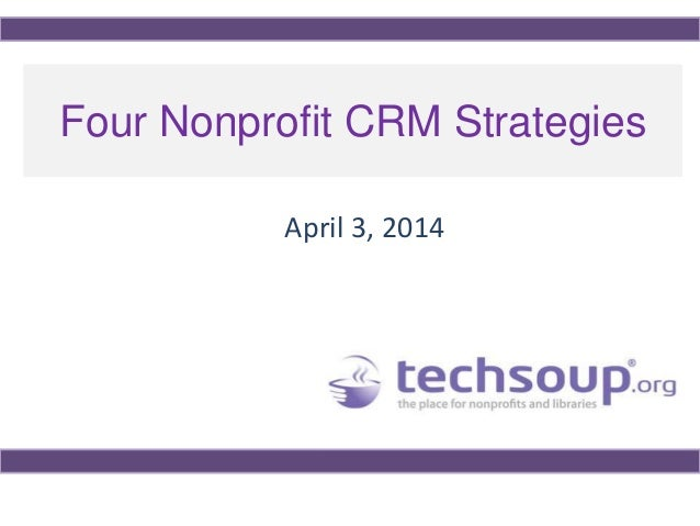 Four Nonprofit CRM Strategies April 3, 2014