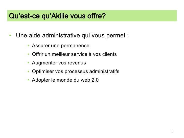 Qu'est-ce qu'Akilie vous offre?<br />Une aide administrative qui vous permet :<br />Assurer une permanence<br />Offrir un ...