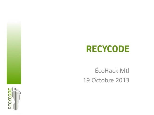 RECYCODE ÉcoHack  Mtl   19  Octobre  2013