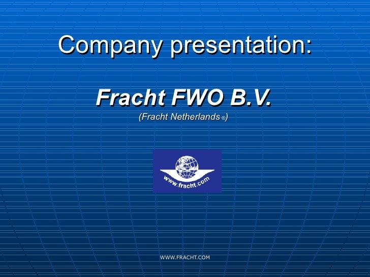 Company presentation: Fracht FWO B.V. (Fracht Netherlands   ® )