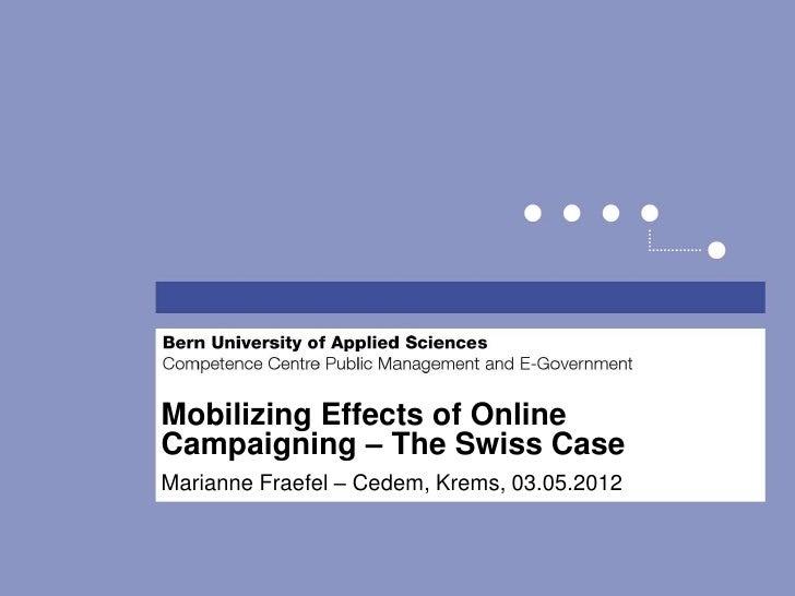 Mobilizing Effects of OnlineCampaigning – The Swiss CaseMarianne Fraefel – Cedem, Krems, 03.05.2012