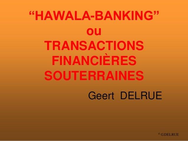 """© G.DELRUE """"HAWALA-BANKING"""" ou TRANSACTIONS FINANCIÈRES SOUTERRAINES Geert DELRUE"""