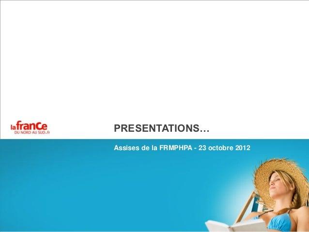 PRESENTATIONS…Assises de la FRMPHPA - 23 octobre 2012
