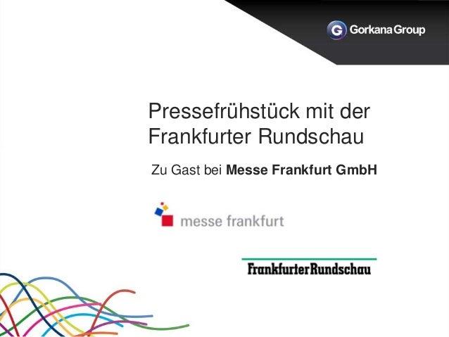 Pressefrühstück mit der Frankfurter Rundschau Zu Gast bei Messe Frankfurt GmbH