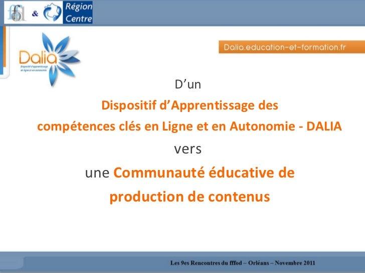 <ul><li>D'un  </li></ul><ul><li>Dispositif d'Apprentissage des </li></ul><ul><li>compétences clés en Ligne et en Autonomie...