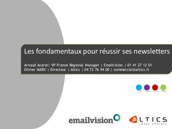 Les fondamentaux pour réussir ses newslettersArnaud Acarie| VP France Regional Manager | Emailvision | 01 41 27 12 01Olivi...