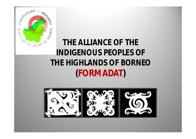 THE ALLIANCE OF THE INDIGENOUS PEOPLES OFTHE HIGHLANDS OF BORNEO     (FORMADAT)