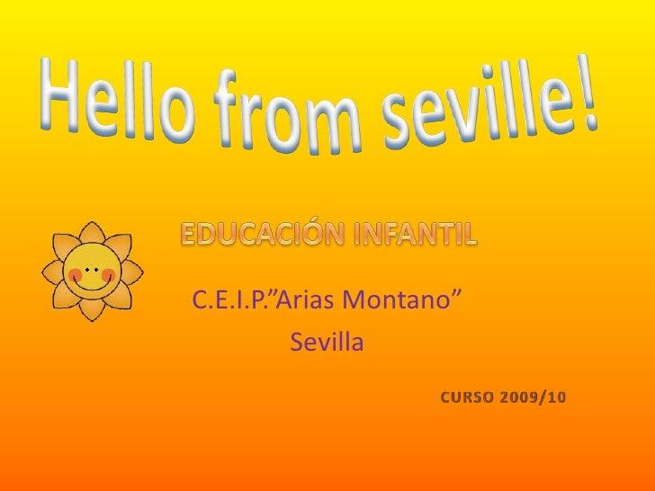 """C.E.I.P.""""Arias Montano""""<br />Sevilla<br />Hellofromseville!<br />EDUCACIÓN INFANTIL<br />CURSO 2009/10<br />"""