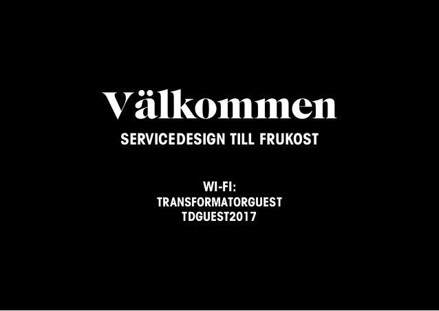 Välkommen SERVICEDESIGN TILL FRUKOST WI-FI: TRANSFORMATORGUEST TDGUEST2017