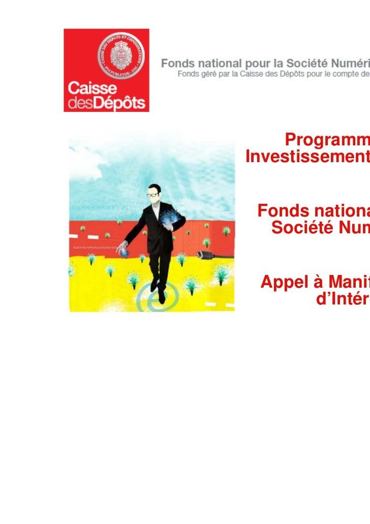 Programme desInvestissements d'Avenir Fonds national pour la  Société Numérique Appel à Manifestation       d'Intérêt