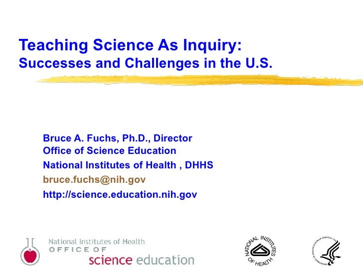 Teaching Science As Inquiry: Successes and Challenges in the U.S. Bruce A. Fuchs, Ph.D., Director  Office of Science Educa...