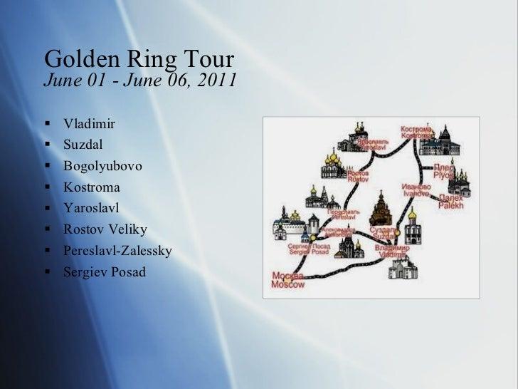 Golden Ring Tour June 01 - June 06, 2011 <ul><li>Vladimir </li></ul><ul><li>Suzdal </li></ul><ul><li>Bogolyubovo </li></ul...