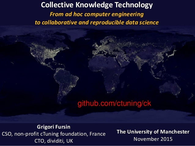 Collective Knowledge Technology From ad hoc computer engineering to collaborative and reproducible data science The Univer...