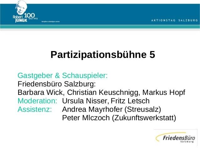 Partizipationsbühne 5Gastgeber & Schauspieler:Friedensbüro Salzburg:Barbara Wick, Christian Keuschnigg, Markus HopfModerat...