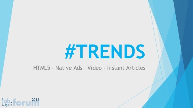 #TRENDS HTML5 - Native Ads – Video - Instant Articles