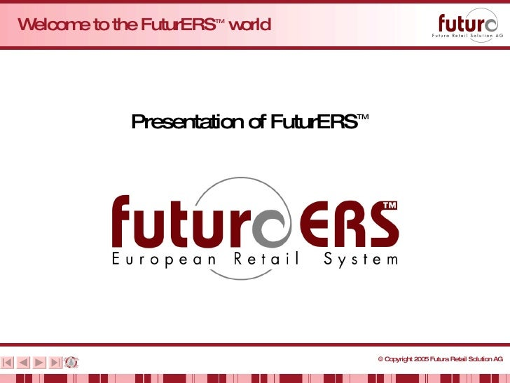 Welcome to the FuturERS TM  world Presentation of FuturERS TM
