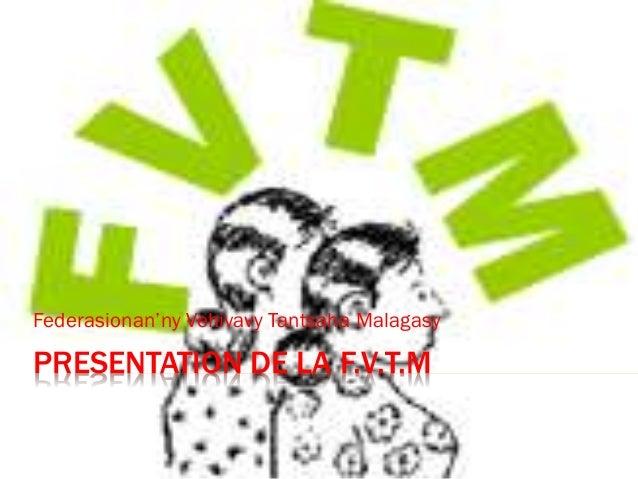 PRESENTATION DE LA F.V.T.M Federasionan'ny Vehivavy Tantsaha Malagasy