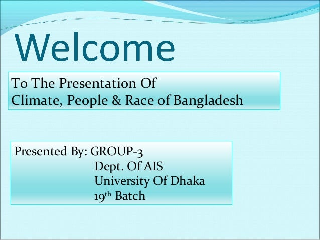 To The Presentation OfClimate, People & Race of BangladeshPresented By: GROUP-3              Dept. Of AIS              Uni...