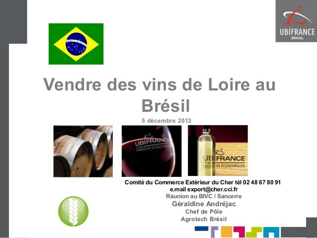 Vendre des vins de Loire au Brésil 5 décembre 2013  Comité du Commerce Extérieur du Cher tél 02 48 67 80 91 e.mail export@...