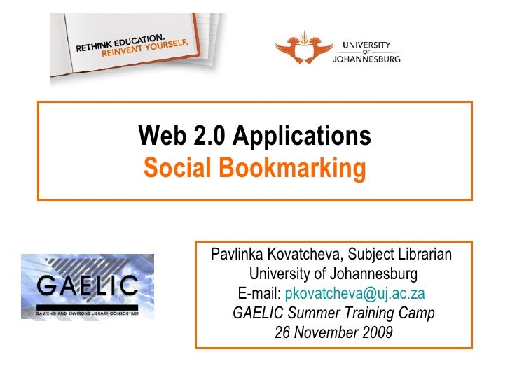 Web 2.0 Applications Social Bookmarking Pavlinka Kovatcheva, Subject Librarian  University of Johannesburg E-mail:  [email...