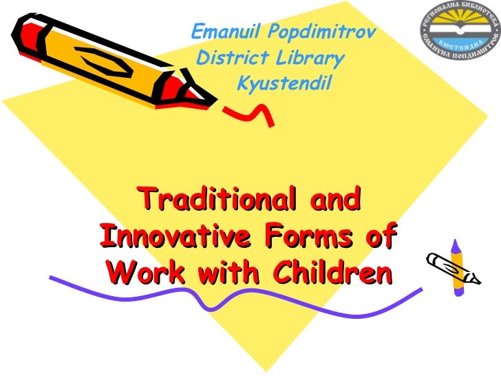 Emanuil Popdimitrov     District Library         Kyustendil  Traditional andInnovative Forms ofWork with Children