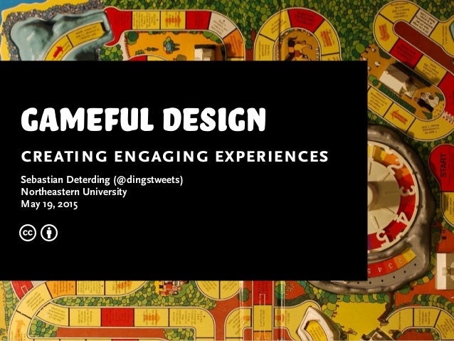 gameful design creating engaging experiences Sebastian Deterding (@dingstweets) Northeastern University May 19, 2015 c b