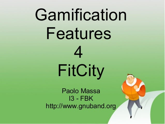 Gamification Features     4  FitCity        Paolo Massa          I3 - FBK http://www.gnuband.org