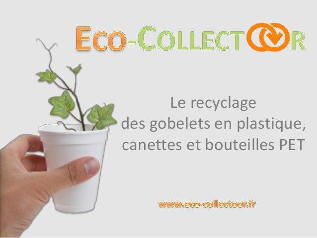 Le recyclage des gobelets en plastique, canettes et bouteilles PET