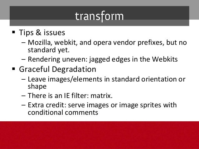 Inmodernbrowsers InIE7withouttransform Graceful degradation: transform