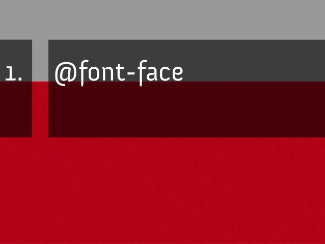 """@font-face Tips&issues – Potentialfontlicenserestrictions – Flashofunstyled text(""""fout"""") Gracefuldegradation – De..."""