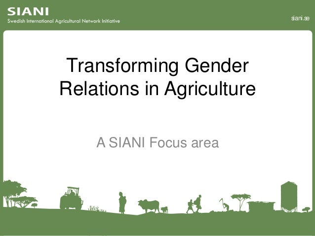 siani.se  Transforming Gender Relations in Agriculture A SIANI Focus area