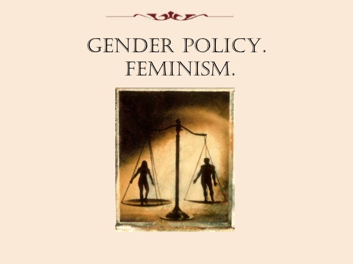 Gender poliCY.   Feminism.