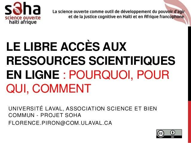 LE LIBRE ACCÈS AUX RESSOURCES SCIENTIFIQUES EN LIGNE : POURQUOI, POUR QUI, COMMENT UNIVERSITÉ LAVAL, ASSOCIATION SCIENCE E...