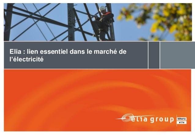 elia   lien essentiel dans le march u00e9 de l u0026 39  u00e9lectricit u00e9