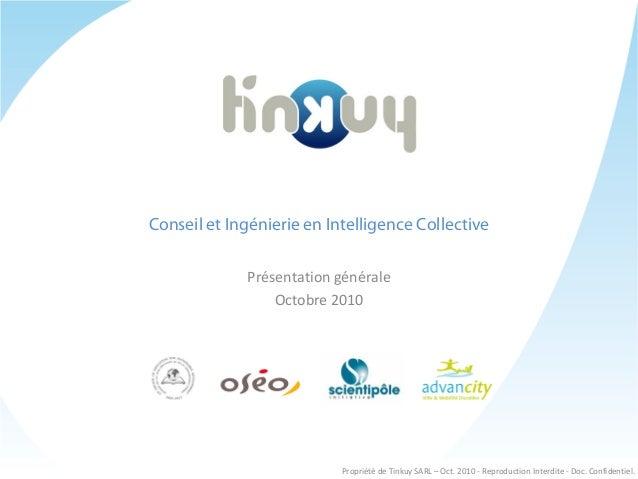 Conseil et Ingénierie en Intelligence Collective Présentation générale Octobre 2010 Propriété de Tinkuy SARL – Oct. 2010 -...