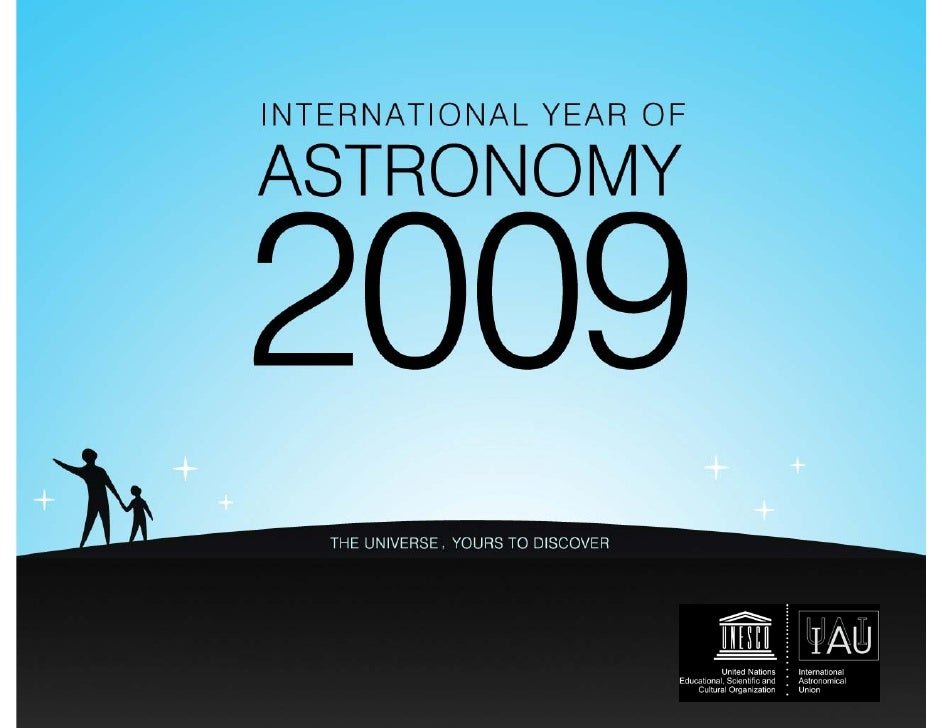 The International Year of Astronomy  Vision To help the citizens of the world rediscover their place in the Universe throu...