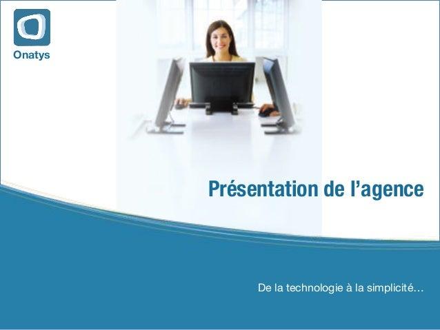OnatysPrésentation de l'agenceDe la technologie à la simplicité…