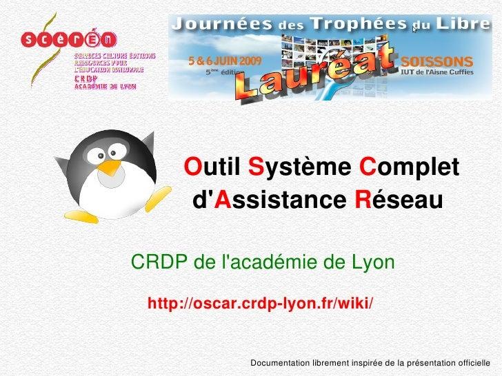 O util  S ystème  C omplet   d' A ssistance  R éseau   CRDP de l'académie de Lyon http://oscar.crdp-lyon.fr/wiki/ Document...