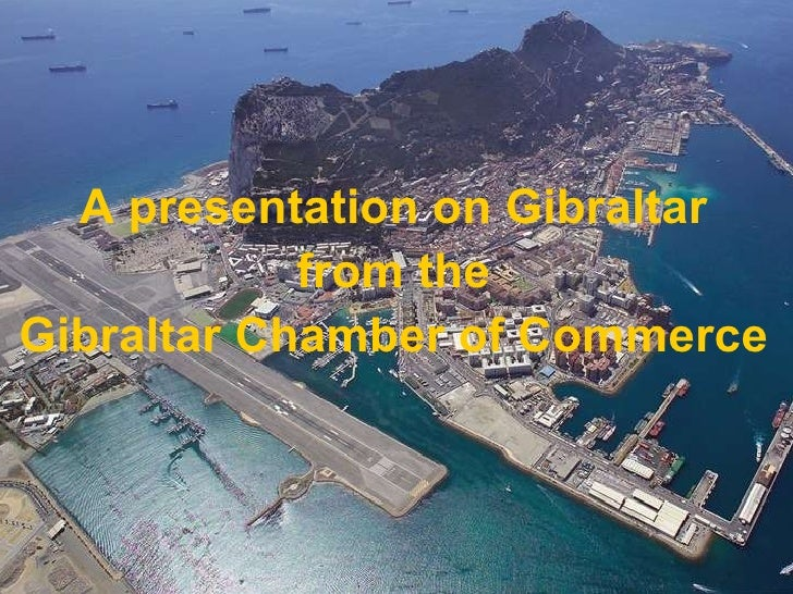 A presentation on Gibraltar from the Gibraltar Chamber of Commerce